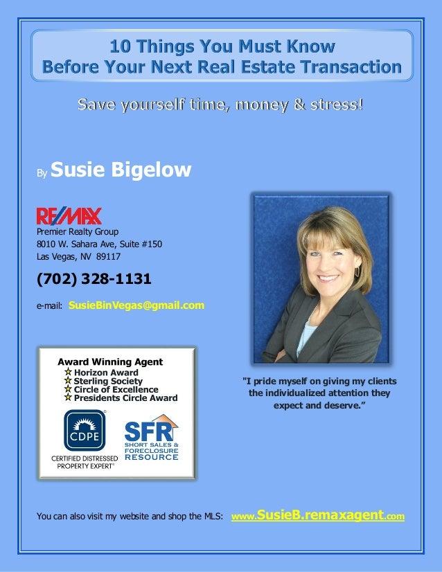 By Susie Bigelow Premier Realty Group 8010 W. Sahara Ave, Suite #150 Las Vegas, NV 89117 (702) 328-1131 e-mail: SusieBinVe...