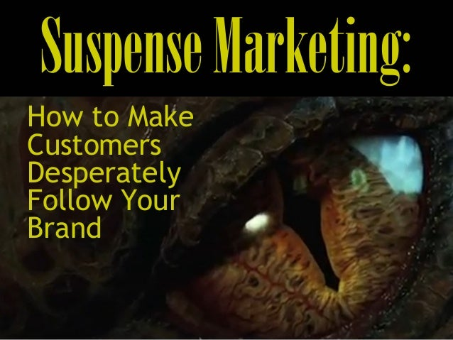 SuspenseMarketing: How to Make Customers Desperately Follow Your Brand