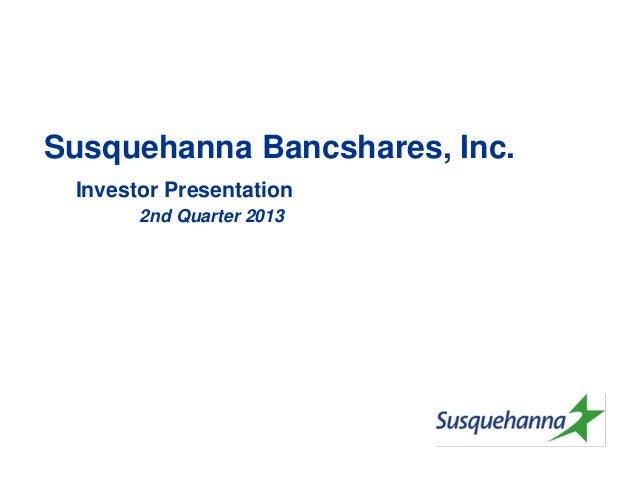 Susquehanna Bancshares, Inc. Investor Presentation 2nd Quarter 2013