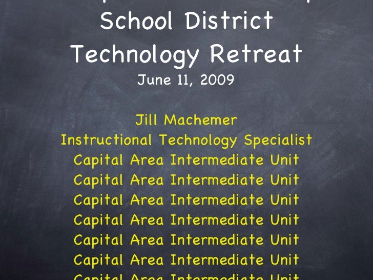 School District  Technology Retreat           June 11, 2009             Jill Machemer Instructional Technology Specialist ...