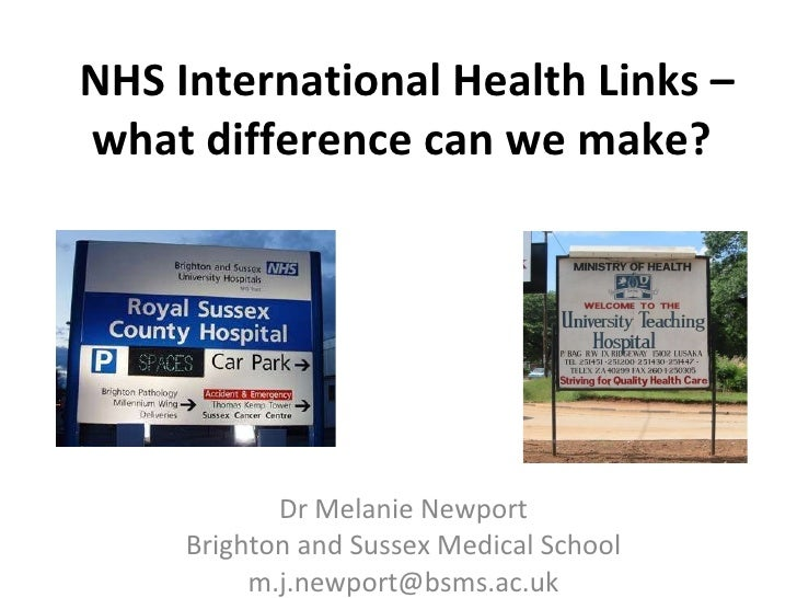 NHS International Health Links – what difference can we make?  Dr Melanie Newport Brighton and Sussex Medical School [emai...