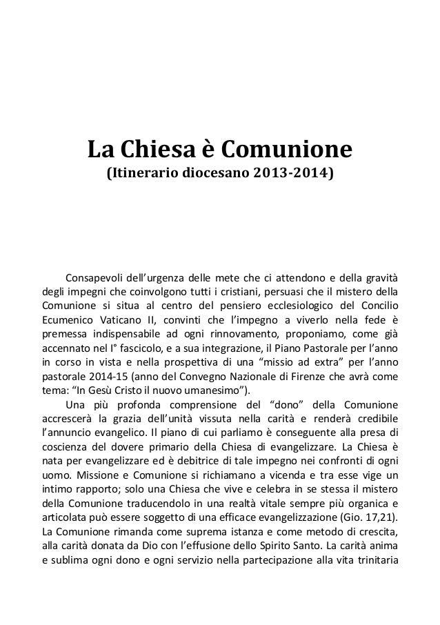 La Chiesa è Comunione (Itinerario diocesano 2013-2014)  Consapevoli dell'urgenza delle mete che ci attendono e della gravi...