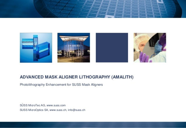 ADVANCED MASK ALIGNER LITHOGRAPHY (AMALITH)Photolithography Enhancement for SUSS Mask AlignersSÜSS MicroTec AG, www.suss.c...