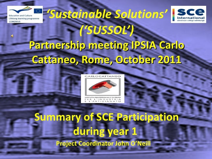 ' Sustainable Solutions' ('SUSSOL') Partnership meeting IPSIA Carlo Cattaneo, Rome, October 2011   Summary of SCE Particip...