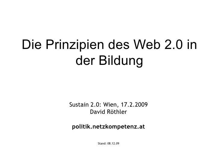 Die Prinzipien des Web 2.0 in der Bildung Sustain 2.0: Wien, 17.2.2009 David Röthler politik.netzkompetenz.at Stand:  07.0...