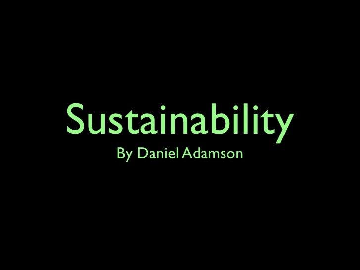 Sustainability    By Daniel Adamson