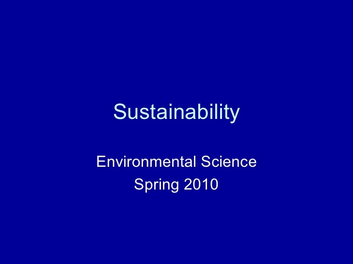 Sustainability Environmental Science Spring 2010