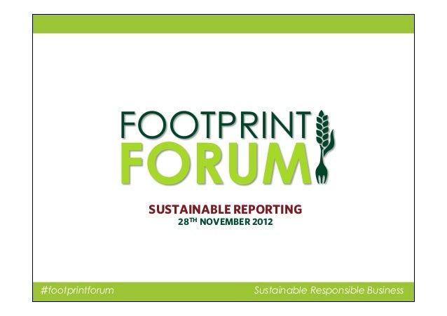 ♯footprintforum Sustainable Responsible Business SUSTAINABLE REPORTING 28TH NOVEMBER 2012