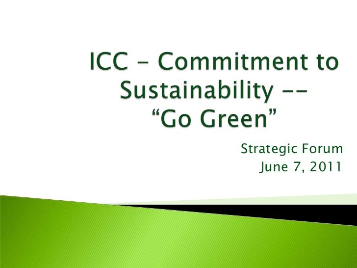 "ICC - Commitment to Sustainability --""Go Green""<br />Strategic Forum<br />June 7, 2011<br />"