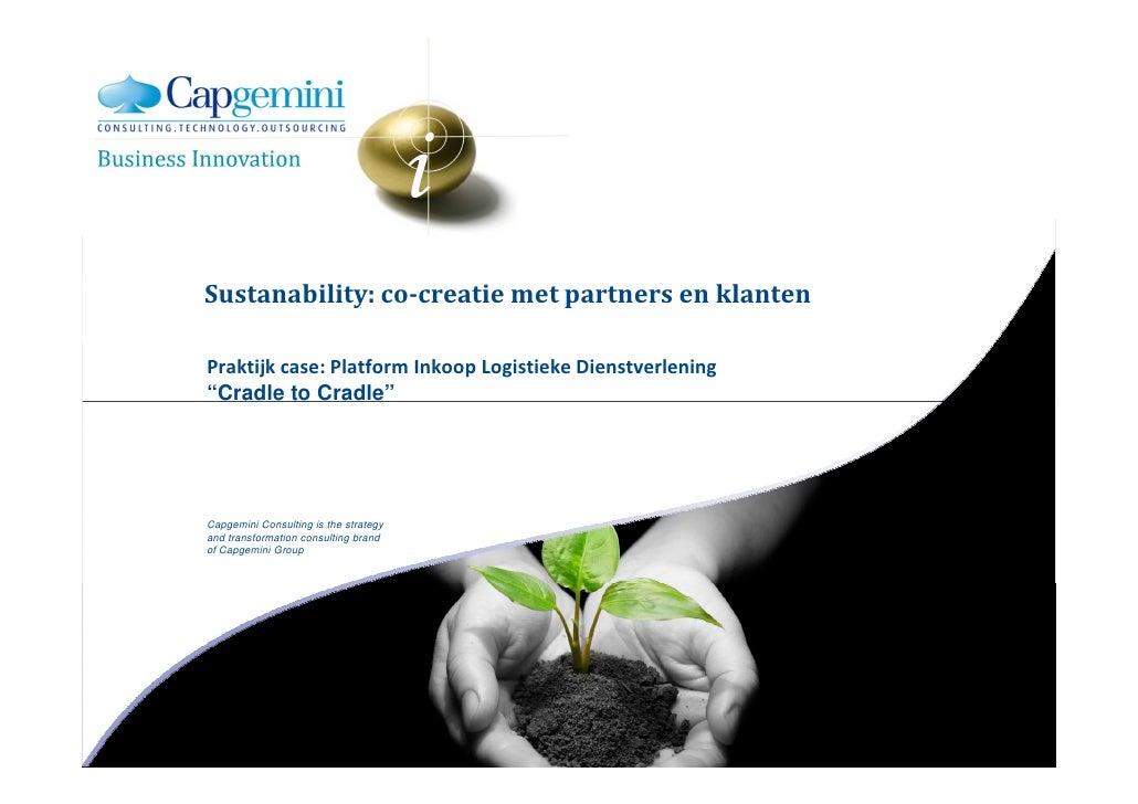 """Sustanability: co-creatie met partners en klanten  Praktijk case: Platform Inkoop Logistieke Dienstverlening """"Cradle to Cr..."""