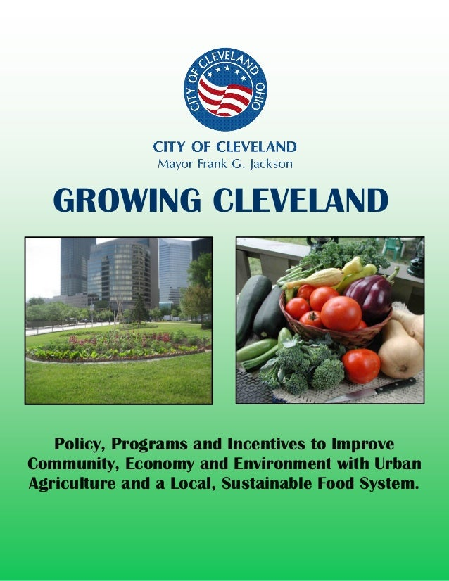 GROWING CLEVELAND   Policy, Programs and Incentives to ImproveCommunity, Economy and Environment with UrbanAgriculture and...