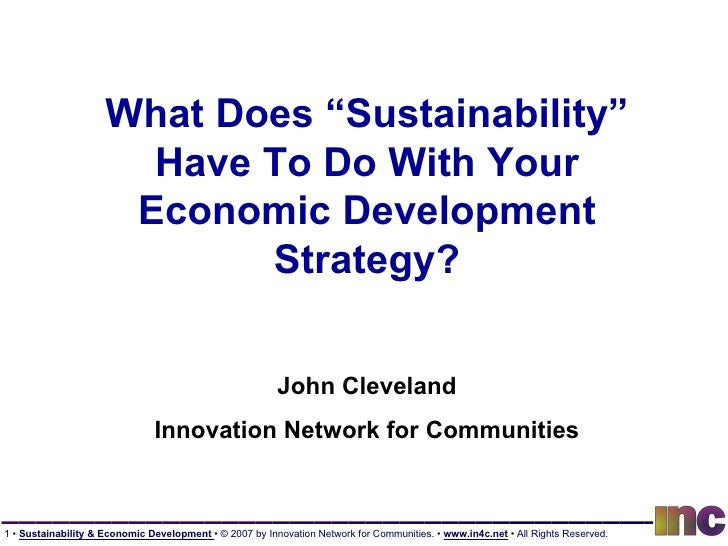 "What Does ""Sustainability"" Have To Do With Your Economic Development Strategy? John Cleveland Innovation Network for Commu..."
