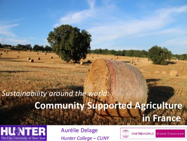 Sustainability around the world:  Community Supported Agriculture in France Aurélie Delage Hunter College – CUNY