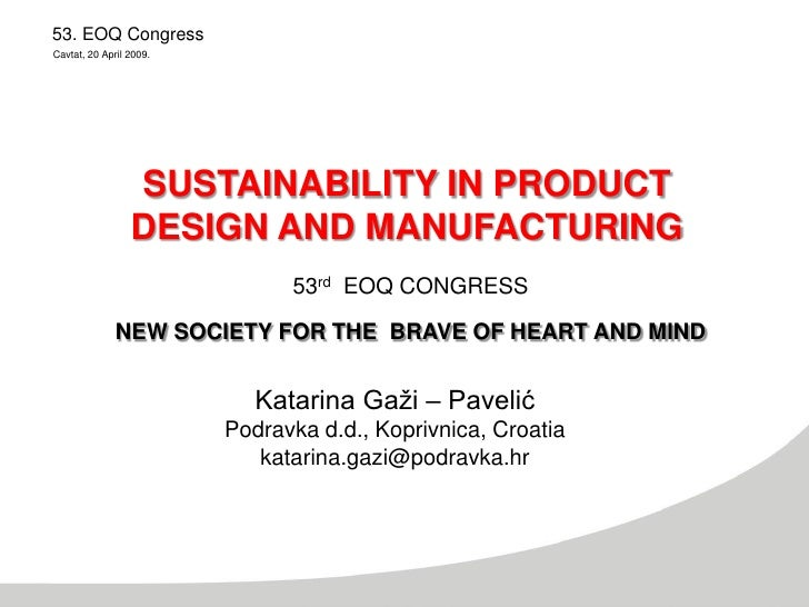 53. EOQ Congress Cavtat, 20 April 2009.                      SUSTAINABILITY IN PRODUCT                  DESIGN AND MANUFAC...