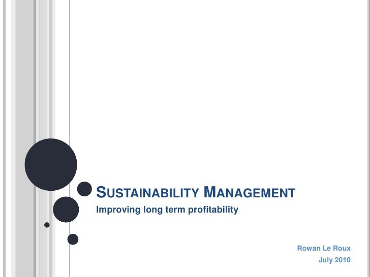Sustainability Management<br />Improving long term profitability<br />Rowan Le Roux<br />July 2010<br />