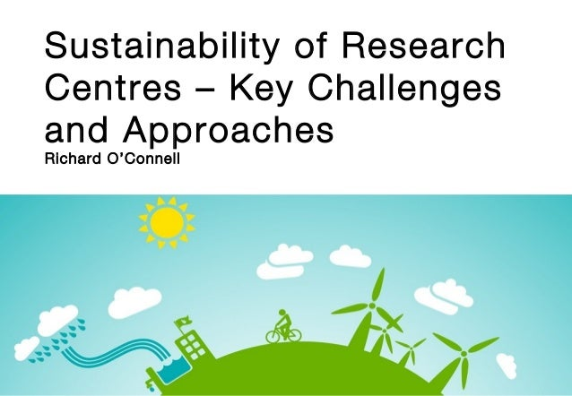 Sustainability of Research Centres – Key Challenges and Approaches Richard O'Connell