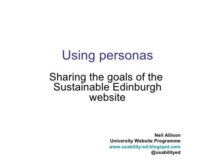 Using personasSharing the goals of the Sustainable Edinburgh        website                               Neil Allison    ...