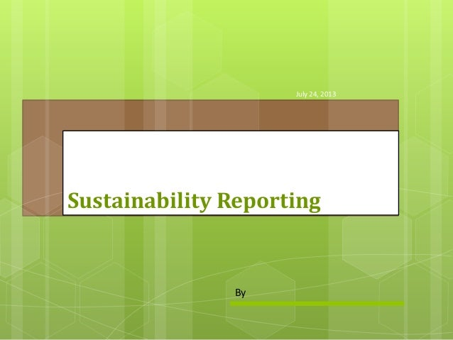 Sustainability Reporting July 24, 2013 By