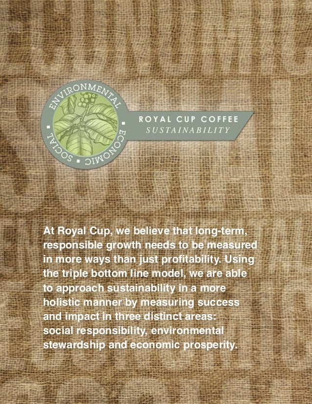 At Royal Cup, we believe that long-term, responsible growth needs to be measured in more ways than just profitability. Usi...