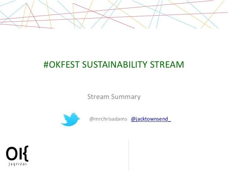 #OKFEST SUSTAINABILITY STREAM         Stream Summary         @mrchrisadams @jacktownsend_                                 ...