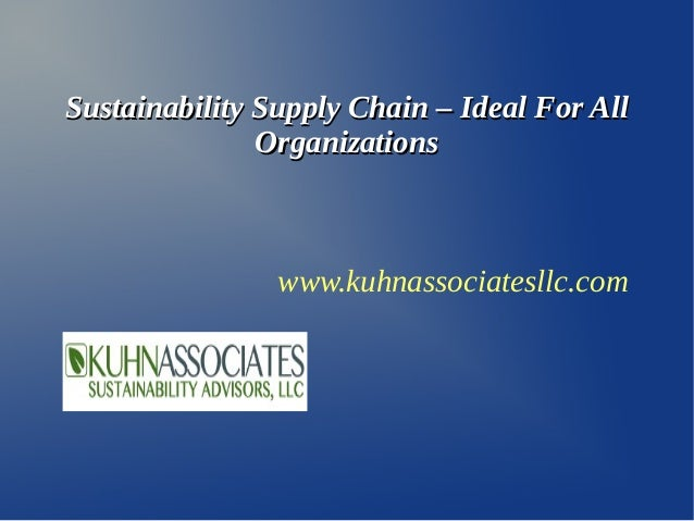 Sustainability Supply Chain – Ideal For All               Organizations                www.kuhnassociatesllc.com