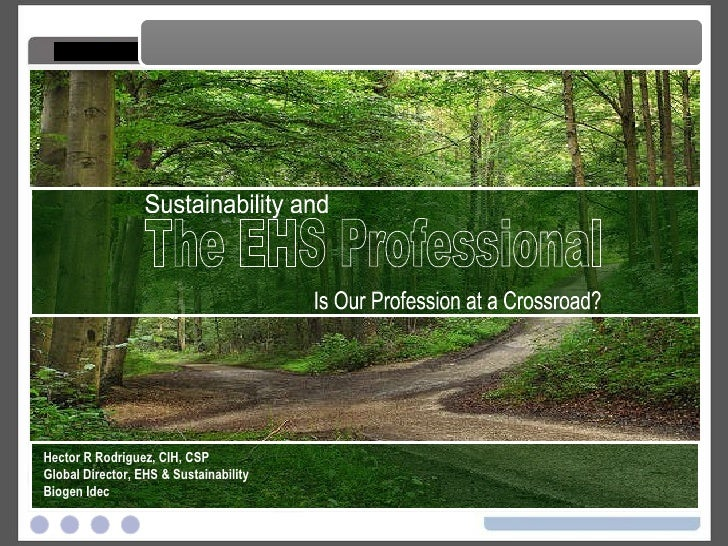 The EHS Professional Is Our Profession at a Crossroad? The EHS Professional The EHS Professional Sustainability and  Is Ou...