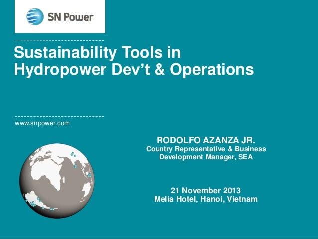 Sustainability Tools in Hydropower Dev't & Operations  www.snpower.com  RODOLFO AZANZA JR. Country Representative & Busine...