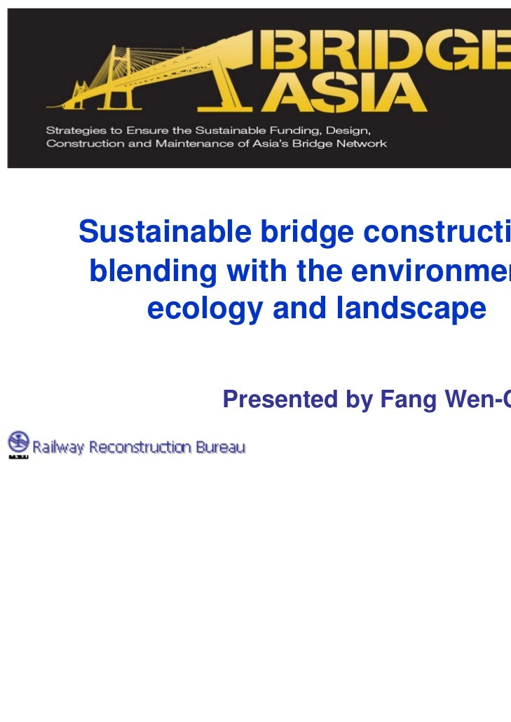 Sustainable bridge construction blending with the environment,     ecology and landscape         Presented by Fang Wen-Chi...