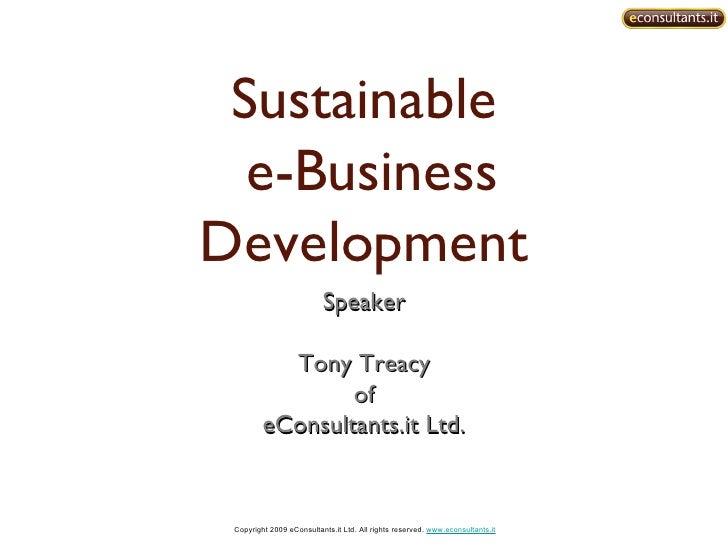 Sustainable  e-Business Development <ul><li>Speaker </li></ul><ul><li>Tony Treacy </li></ul><ul><li>of </li></ul><ul><li>e...