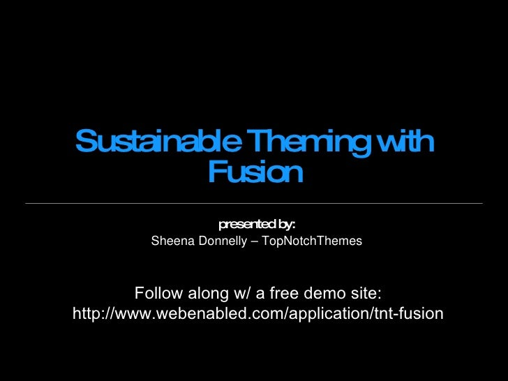 Sustainable Theming with Fusion presented by: Sheena Donnelly – TopNotchThemes Follow along w/ a free demo site: http://ww...