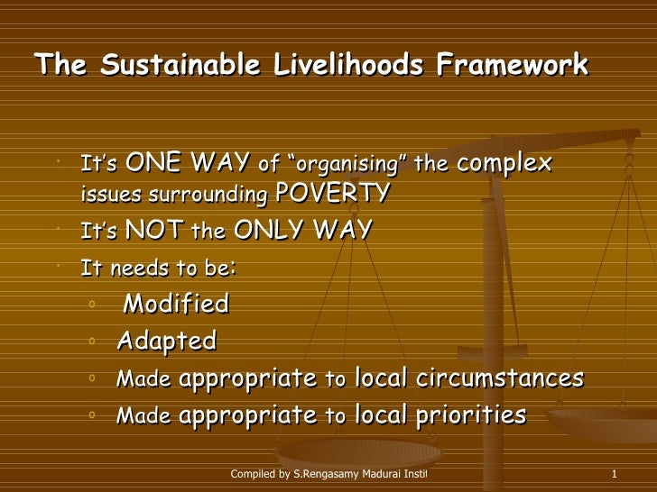 "The Sustainable Livelihoods Framework <ul><li>It's  ONE WAY  of ""organising"" the  complex  issues surrounding  POVERTY </l..."