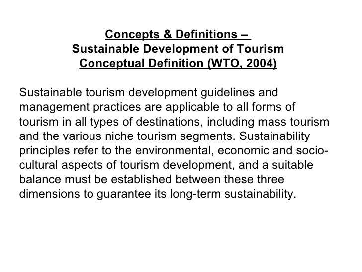 Concepts & Definitions –  Sustainable Development of Tourism Conceptual Definition (WTO, 2004) Sustainable tourism develop...
