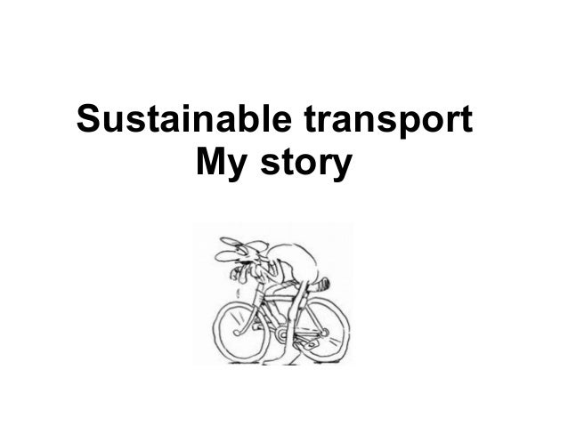 Sustainable transport      My story
