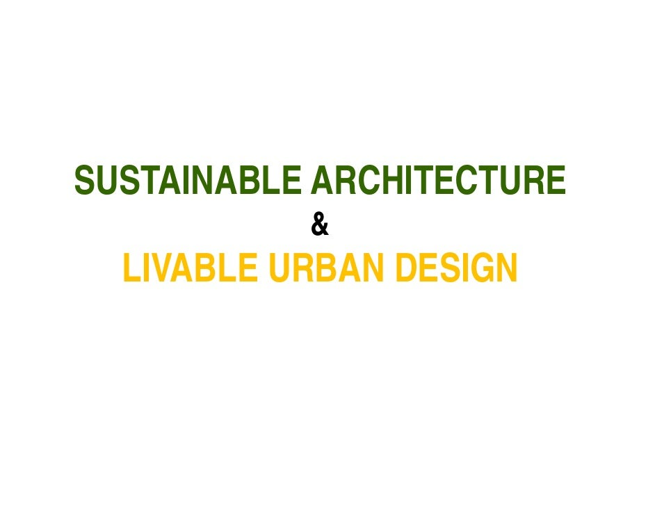 SUSTAINABLE ARCHITECTURE            &   LIVABLE URBAN DESIGN