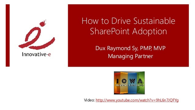 How to Drive Sustainable SharePoint Adoption  Dux Raymond Sy, PMP, MVP Managing Partner Video: http://www.youtube.com/watc...