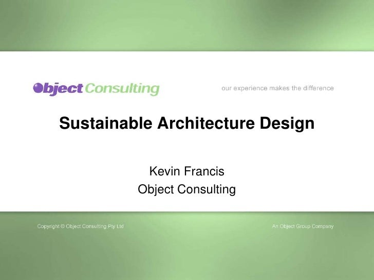 Sustainable Architecture Design            Kevin Francis          Object Consulting