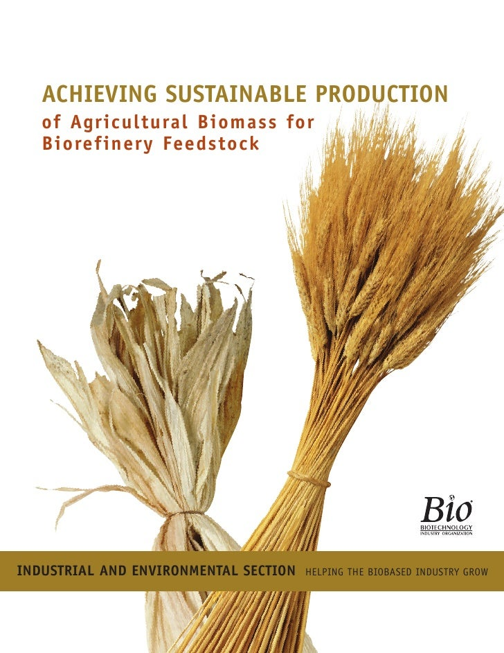 ACHIEVING SUSTAINABLE PRODUCTION    of Agricultural Biomass for    Biorefinery Feedstock     INDUSTRIAL AND ENVIRONMENTAL ...