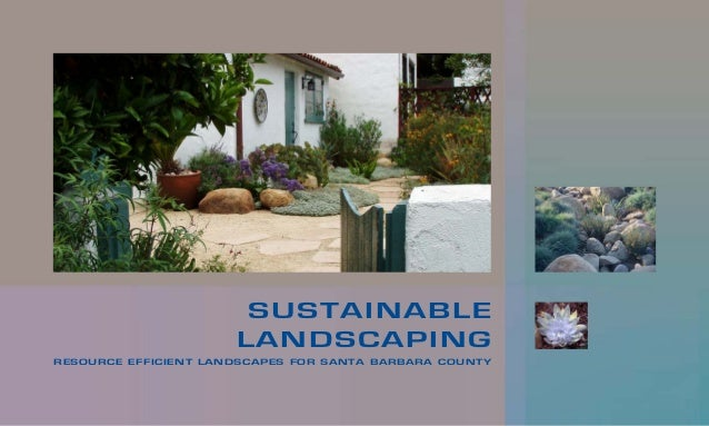 SUSTAINABLE                      LANDSCAPINGRESOURCE EFFICIENT LANDSCAPES FOR SANTA BARBARA COUNTY