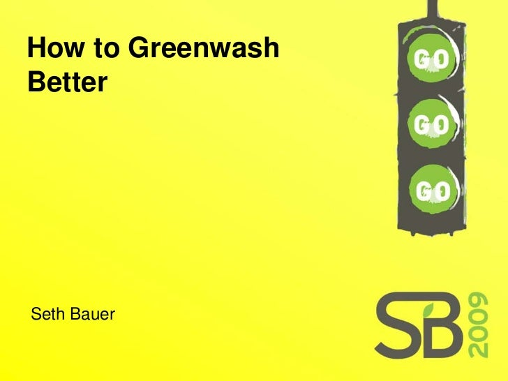 How to Greenwash Better     Seth Bauer