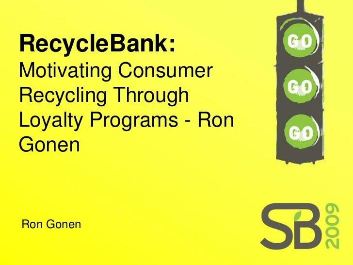 RecycleBank: Motivating Consumer Recycling Through Loyalty Programs - Ron Gonen   Ron Gonen