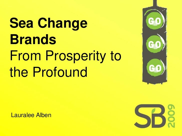 Sea Change Brands From Prosperity to the Profound  Lauralee Alben