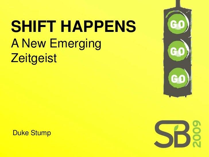 SHIFT HAPPENS A New Emerging Zeitgeist     Duke Stump