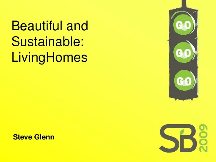 Beautiful and Sustainable Living Homes - Steve Glenn
