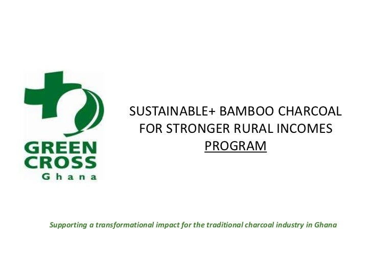 SUSTAINABLE+ BAMBOO CHARCOAL FOR STRONGER RURAL INCOMES PROGRAM<br />Supporting a transformational impact for the traditio...