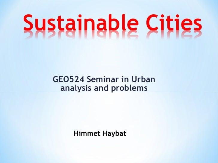 GEO524 Seminar in Urban analysis and problems Himmet Haybat