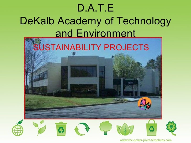 D.A.T.E DeKalb Academy of Technology and Environment SUSTAINABILITY PROJECTS