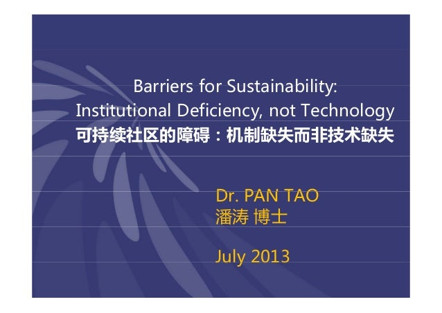 Barriers for Sustainability:BarriersforSustainability: InstitutionalDeficiency,notTechnologyy gy 可持续社区的障碍:机制缺失而非技术缺失...
