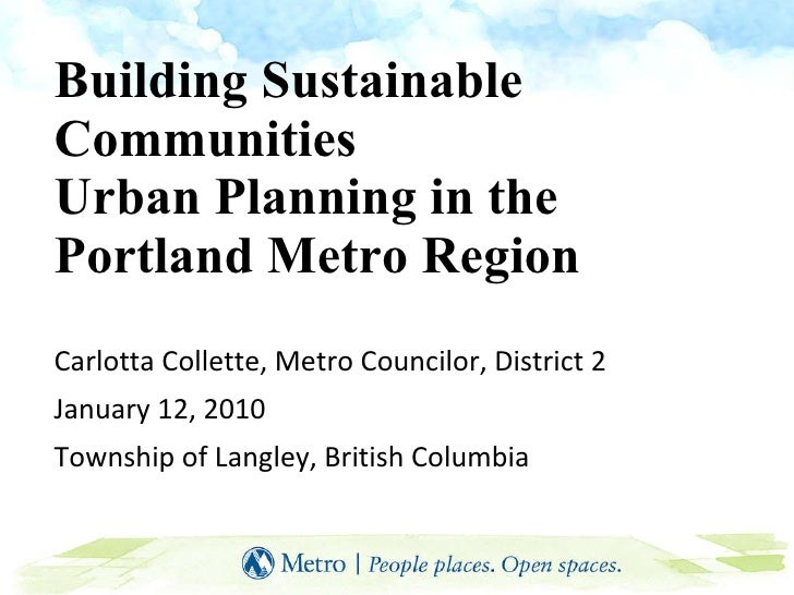 Building Sustainable Communities  Urban Planning in the  Portland Metro Region Carlotta Collette, Metro Councilor, Distric...