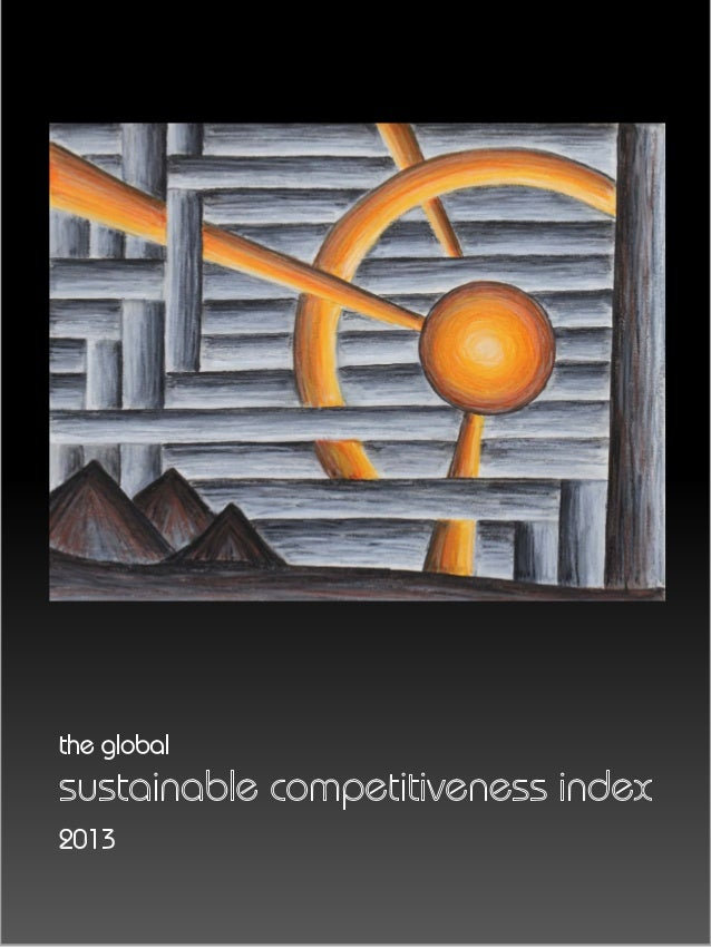 The sustainable competitiveness index 2013  The Global Sustainable Competitiveness Index  1