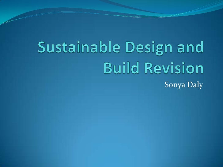 Sustainable Design and Build Revision<br />Sonya Daly<br />
